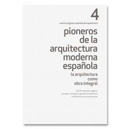 IV Congreso Nacional Pioneros de la Arquitectura Moderna Española: La arquitectura como obra integral